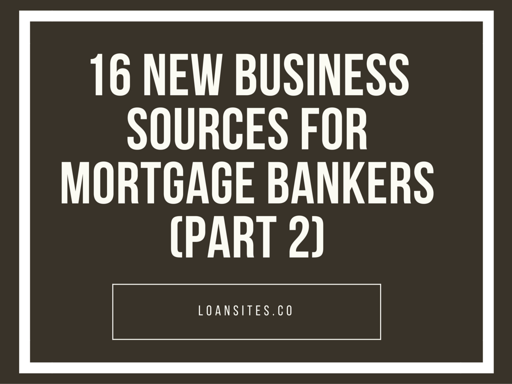 16 New Business Sources for Mortgage Bankers (Part 2)