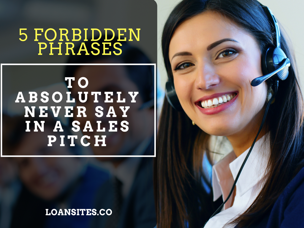 5 Forbidden Phrases To Absolutely Never Say In A Sales Pitch