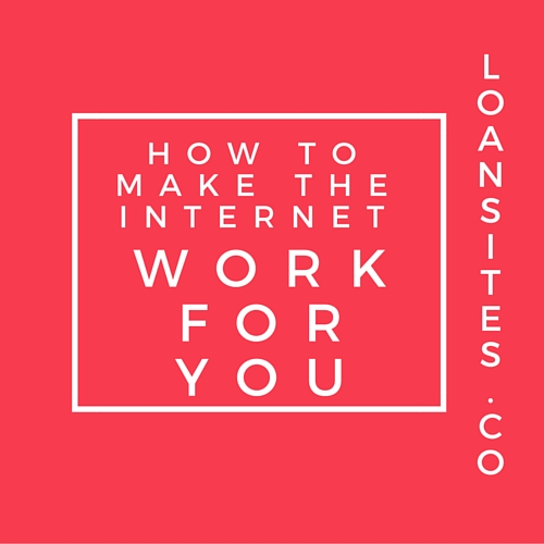 How to make the internet work for you