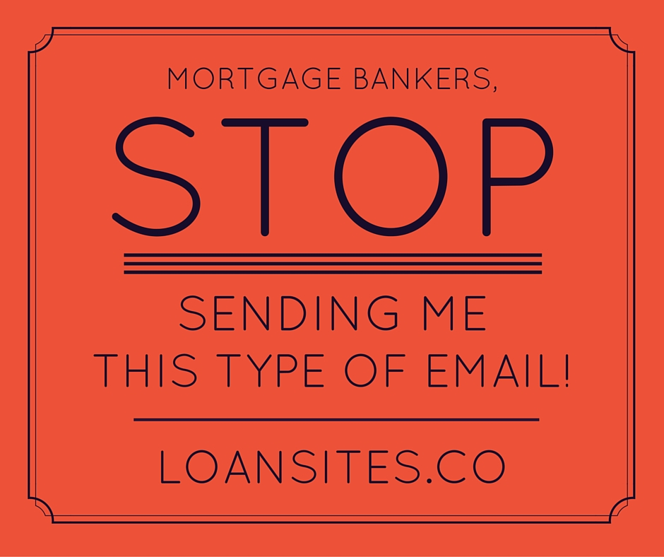 Mortage Bankers, Stop Sending Me this Type of Email!