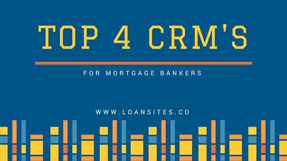 Top 4 CRM's for Mortgage Bankers