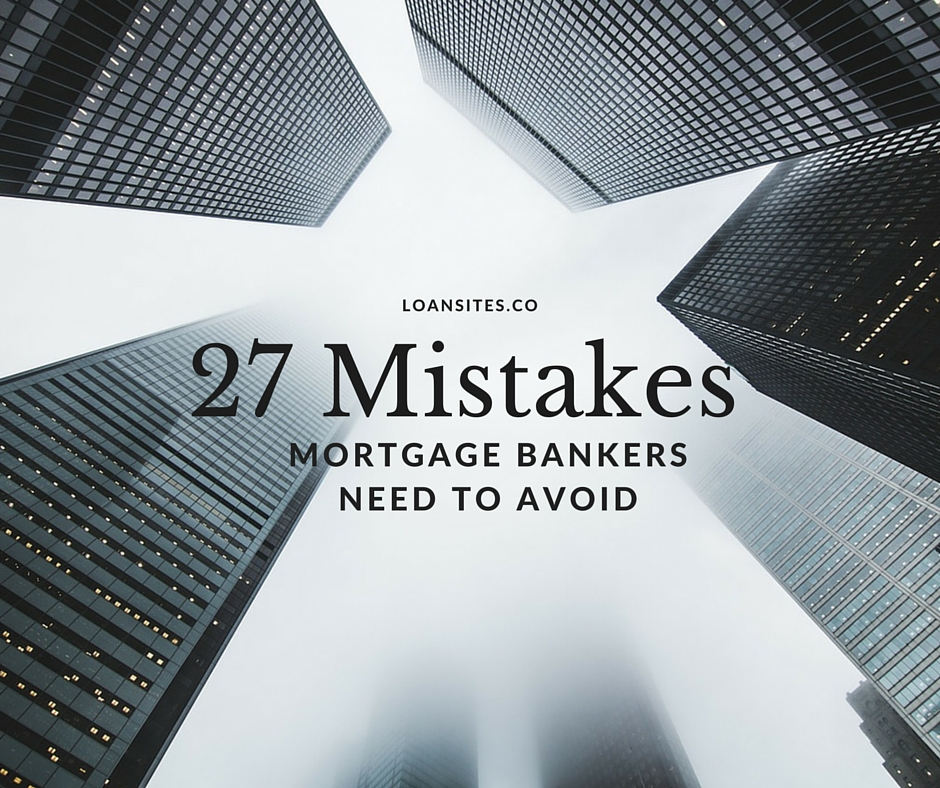 27 Mistakes Mortgage Bankers Need To Avoid