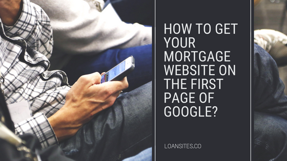 How To Get Your Mortgage Website on the First Page of Google?