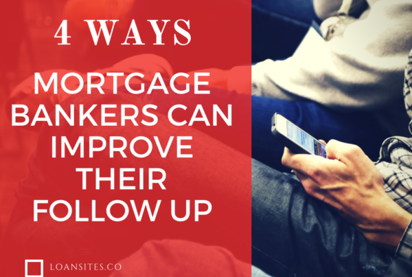 4 Ways Mortgage Bankers Can Improve Their Follow Up