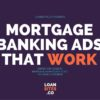 Mortgage Banking Ads That Work