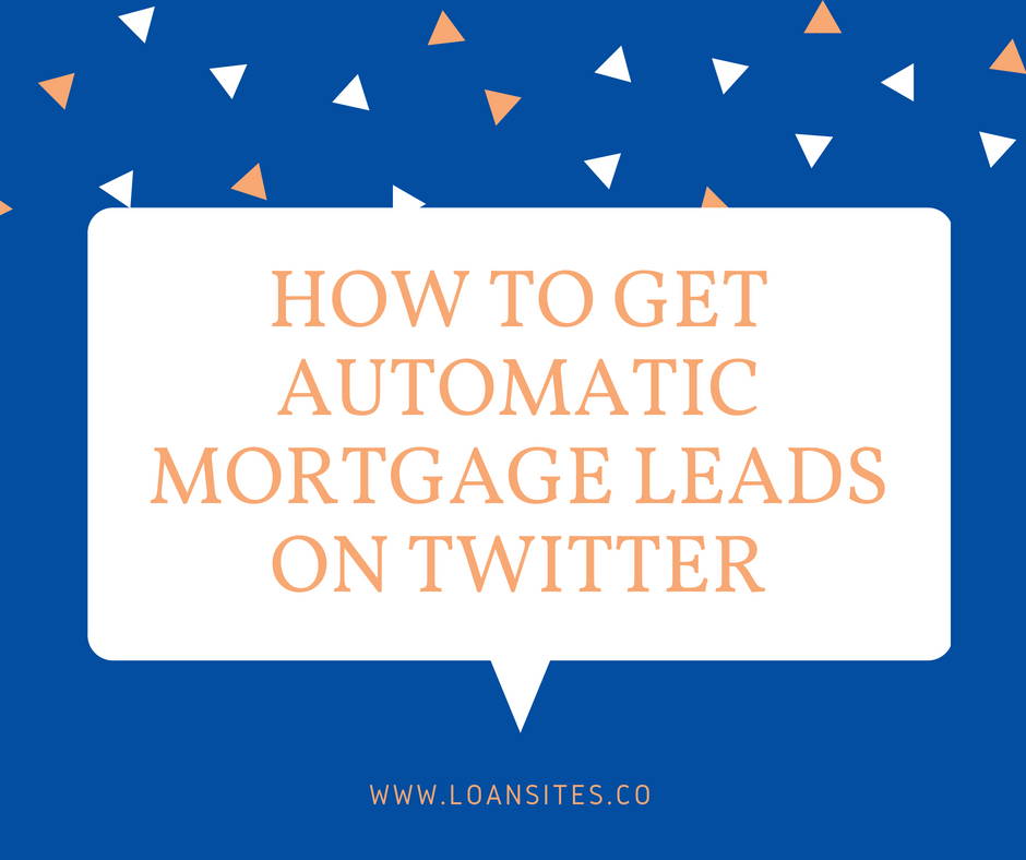 How To Get Automatic Mortgage Leads on Twitter